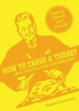 How to Carve a Turkey: And 99 Other Skills Every Man Should Know (Popu-ExLibrary