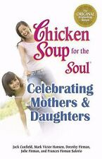 Chicken Soup for the Soul Celebrating Mothers and Daughters Canfield, Jack, Han