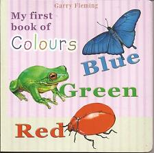 MY FIRST BOOK OF COLOURS Board Book Childrens by Garry Fleming BLUE GREEN RED