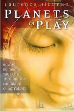 Planets In Play: How to Reimagine Your Life Through the Language of Astrology,La