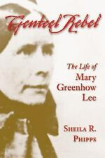 Genteel Rebel : The Life of Mary Greenhow Lee by Sheila R. Phipps (2003,...