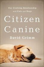 NEW - Citizen Canine: Our Evolving Relationship with Cats and Dogs