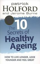 The 10 Secrets of Healthy Ageing: How to Live Longer, Look Younger and Feel Grea