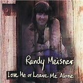 RANDY MEISNER (POCO/EAGLES) - LOVE ME OR LEAVE ME ALONE - 2008 SONIC PAST CD