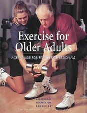 Exercises for Older Adults : ACE's Guide for Fitness Professionals (1998,...