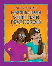 How-To Library: Having Fun with Hair Feathering by Dana Meachen Rau (2015,...