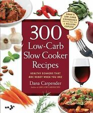 300 Low-Carb Slow Cooker Recipes : Healthy Dinners That Are Ready When You...