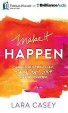 Make It Happen : Surrender Your Fear. Take the Leap. Live on Purpose by Lara...