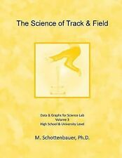 The Science of Track and Field: Volume 3 : Data and Graphs for Science Lab by...