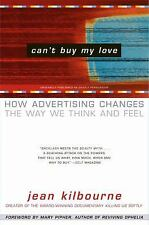 Can't Buy My Love: How Advertising Changes the Way We Think and Feel, Jean Kilbo