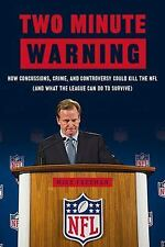 Two Minute Warning: How Concussions, Crime, and Controversy Could Kill the NFL (