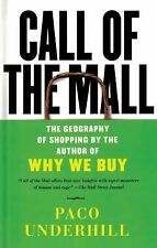 Call of the Mall : The Geography of Shopping by the Author of Why We Buy by...