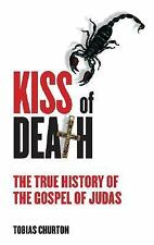 Kiss of Death: The True History of the Gospel of Judas
