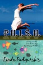 P.H.I.S.H.: Change your life. Learn the ten steps to feeling joy at all times.,