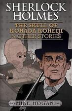 Sherlock Holmes : The Skull of Kohada Koheiji and Other Stories by Mike Hogan...
