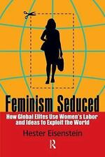 Feminism Seduced: How Global Elites Use Women's Labor and Ideas to Exploit the W