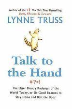 Talk to the Hand : The Utter Bloody Rudeness of the World Today, or Six Good...