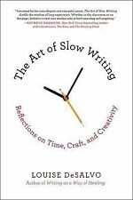 The Art of Slow Writing : Reflections on Time, Craft, and Creativity by...