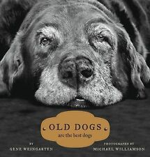 Old Dogs: Are the Best Dogs by Weingarten, Gene