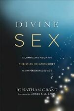 Divine Sex: A Compelling Vision for Christian Relationships in a Hypersexualized