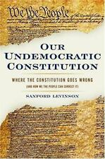 Our Undemocratic Constitution: Where the Constitution Goes Wrong (And How We the