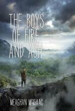 The Boys of Fire and Ash by Meaghan McIsaac 2015 Dystopian YA 1st HC/DJ Book NEW