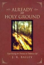 Already on Holy Ground: Experiencing the Presence in Ordinary Life, Bailey, John
