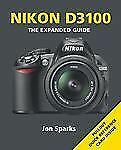 Nikon D3100, The Expanded Guide by Jon Sparks