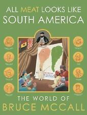 All Meat Looks Like South America: The World of Bruce McCall - McCall, Bruce - H