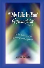 My Life in You by Jesus Christ (Penned by Judith)