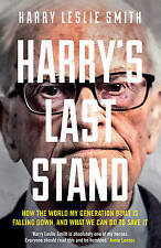 Harry's Last Stand: How the World My Generation , Harry Leslie Smith, New