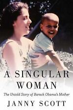 A Singular Woman: The Untold Story of Barack Obama's Mother Scott, Janny Hardco