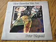 "PETER BLEGVAD - HOW BEAUTIFUL YOU ARE  7"" VINYL PS"