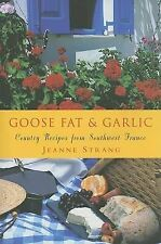 Goose Fat and Garlic: Country Recipes from Southwest France, Strang, Jeanne Book