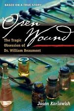 Open Wound: The Tragic Obsession of Dr. William Beaumont-ExLibrary