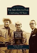 Images of America: The Mid-South Fair : Celebrating 150 Years by Robert W....