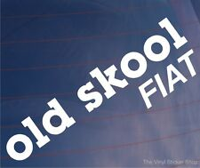 OLD SKOOL FIAT Novelty Classic Vintage Car/Van/Window/Bumper Vinyl Sticker/Decal