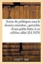 Scene de Politiques Sous le Dernier Ministere; Precedee d'une Petite Lettre a...