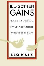 Ill-Gotten Gains : Evasion, Blackmail, Fraud, and Kindred Puzzles of the Law...