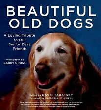 Beautiful Old Dogs : A Loving Tribute to Our Senior Best Frien (FREE 2DAY SHIP)