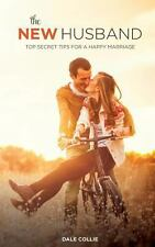 The New Husband : Top Secret Tips for a Happy Marriage by Dale Collie (2013,...