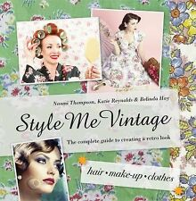 Style Me Vintage: Step-by-Step Retro Look Book: Clothes, Hair, Make-up, Reynolds