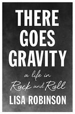 There Goes Gravity: A Life in Rock and Roll - Robinson, Lisa - New Condition