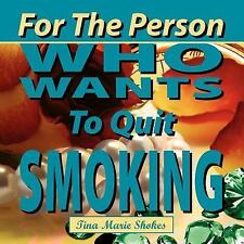 For the Person Who Wants to Quit Smoking by Tina Marie Shokes (2007, Paperback)