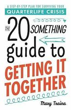 The 20 Something Guide to Getting It Together : A Step-By-Step Plan for...