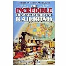 The Incredible Transcontinental Railroad (Stories in American History)