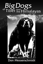 Big Dogs of Tibet and the Himalayas: A Personal Journey Messerschmidt, Don