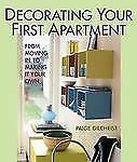 Decorating Your First Apartment : From Moving in to Making It Your Own by...