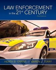 Law Enforcement in the 21st Century by Heath B. Grant and Karen J. Terry...