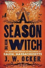 A Season with the Witch: The Magic and Mayhem of Halloween in Salem, Massachuset